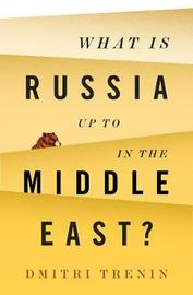 What Is Russia Up To in the Middle East? by Dmitri V. Trenin