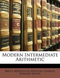 Modern Intermediate Arithmetic by Bruce Mervellon Watson