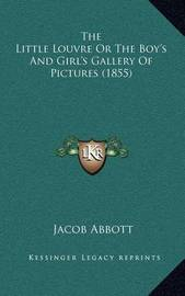 The Little Louvre or the Boy's and Girl's Gallery of Pictures (1855) by Jacob Abbott