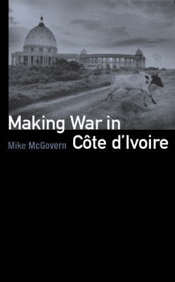 Making War in Cote d'Ivoire by Mike McGovern image