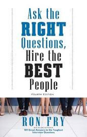 Ask the Right Questions, Hire the Best People by Ron Fry