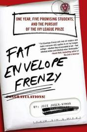 Fat Envelope Frenzy: One Year, Five Promising Students, and the Pursuit of the Ivy League Prize by Joie Jager-Hyman image
