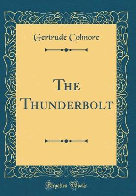 The Thunderbolt (Classic Reprint) by Gertrude Colmore image