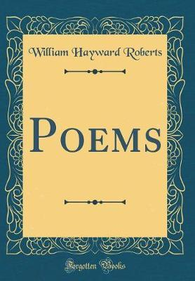 Poems (Classic Reprint) by William Hayward Roberts image