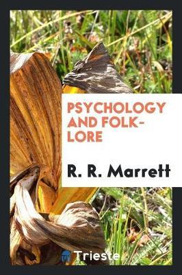 Psychology and Folk-Lore by R R Marrett