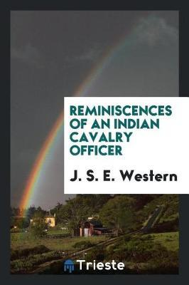 Reminiscences of an Indian Cavalry Officer by J S E Western