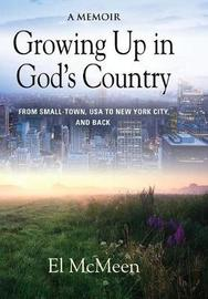 Growing Up in God's Country by El McMeen