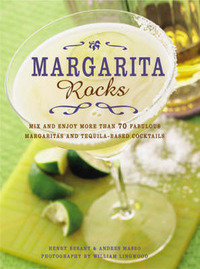 Margarita Rocks: Mix and Enjoy More Than 70 Fabulous Margaritas and Tequila-based Cocktails by Henry Besant