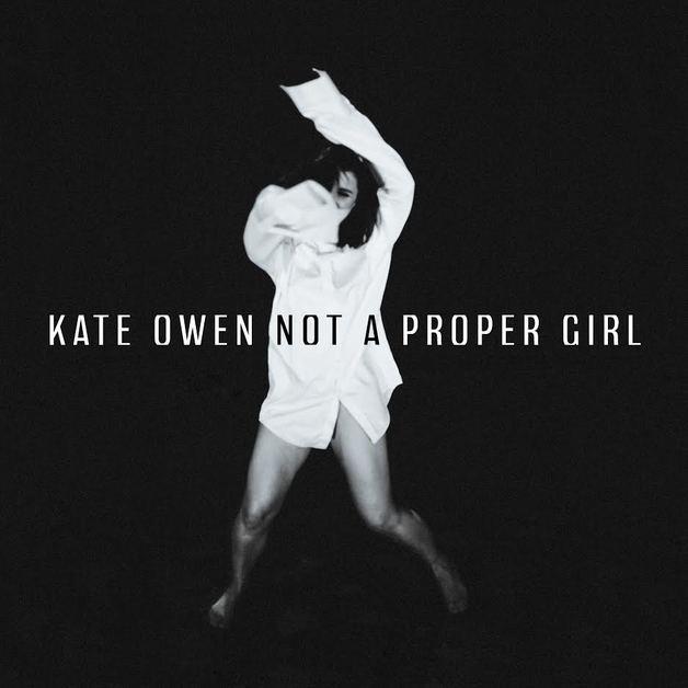 Not A Proper Girl by Kate Owen