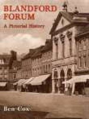 Blandford Forum: A Pictorial History by Ben Cox