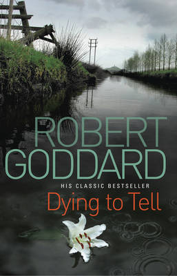 Dying to Tell by Robert Goddard