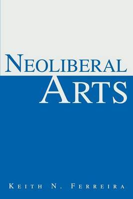 Neoliberal Arts by Keith N Ferreira image