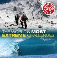 The World's Most Extreme Challenges by Paul Moore