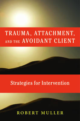 Trauma and the Avoidant Client by Robert T. Muller