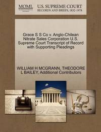 Grace S S Co V. Anglo-Chilean Nitrate Sales Corporation U.S. Supreme Court Transcript of Record with Supporting Pleadings by William H McGrann