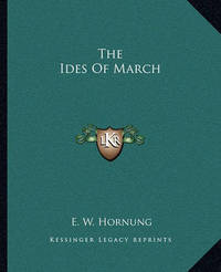 The Ides of March by E.W. Hornung