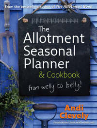 The Allotment Book: Seasonal Planner and Cookbook by Andi Clevely image