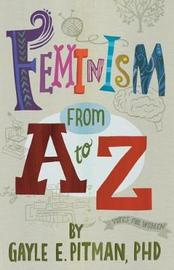 Feminism From A to Z by Gayle E Pitman