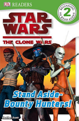 DK Readers L2: Star Wars: The Clone Wars: Stand Aside-Bounty Hunters! by Simon Beecroft image