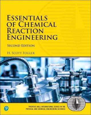 Essentials of Chemical Reaction Engineering by H.Scott Fogler