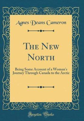 The New North by Agnes Deans Cameron image