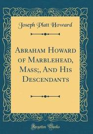 Abraham Howard of Marblehead, Mass;, and His Descendants (Classic Reprint) by Joseph Platt Howard image