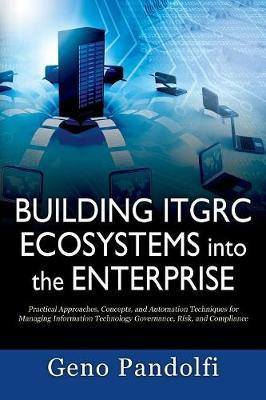 Building Itgrc Ecosystems Into the Enterprise by Geno Pandolfi