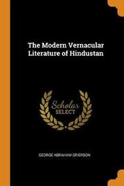 The Modern Vernacular Literature of Hindustan by George Abraham Grierson