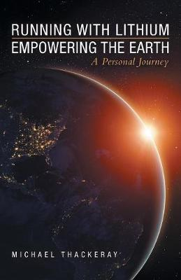 Running with Lithium-Empowering the Earth by Michael Thackeray