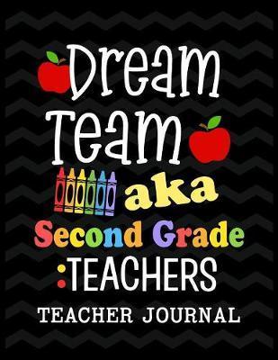 Dream Team aka Second Grade Teachers Teacher Journal by Christina Romero