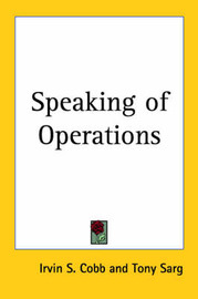 Speaking of Operations by Irvin S Cobb image