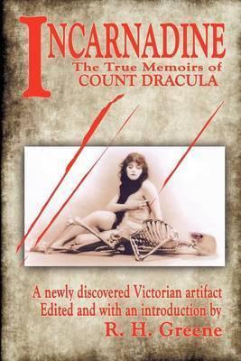 Incarnadine: The True Memoirs of Count Dracula: Volume One by R.H. Greene