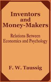 Inventors and Money-Makers: Relations Between Economics and Psychology by Frank William Taussig, PhD