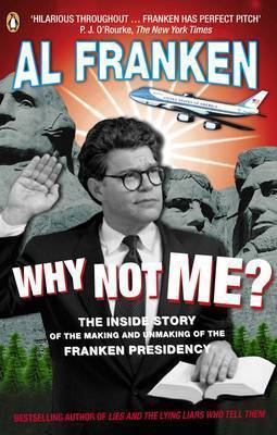 Why Not Me?: The Inside Story of the Making and Unmaking of the Franken Presidency by Al Franken image
