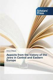 Aspects from the History of the Jews in Central and Eastern Europe by Oltean Anca