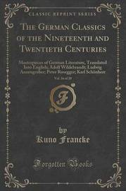 The German Classics of the Nineteenth and Twentieth Centuries, Vol. 16 of 20 by Kuno Francke