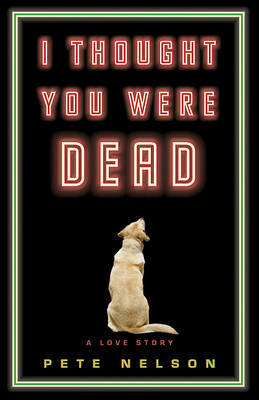 I Thought You Were Dead: A Love Story by Pete Nelson image