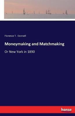 Moneymaking and Matchmaking by Florence T Donnell image