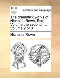 The Dramatick Works of Nicholas Rowe, Esq; Volume the Second. ... Volume 2 of 3 by Nicholas Rowe image
