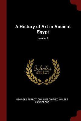 A History of Art in Ancient Egypt; Volume 1 by Georges Perrot