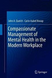 Compassionate Management of Mental Health in the Modern Workplace by John A Quelch