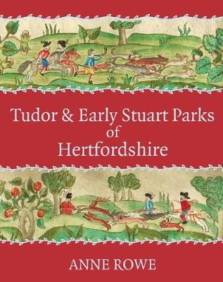 Tudor and Early Stuart Parks of Hertfordshire by Anne Rowe