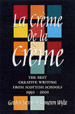 La Creme de la Creme: The Best Creative Writing from Scottish Schools 1991-2001 image
