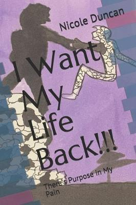 I Want My Life Back by Nicole Cerice Duncan