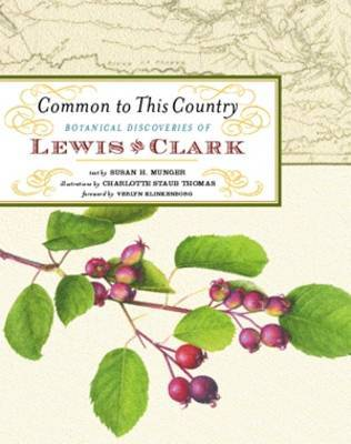 Botanical Discoveries of Lewis & Clark: Common to This Country by Susan Munger image