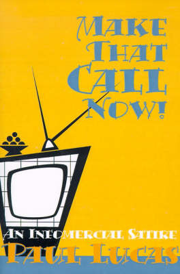 Make That Call Now!: An Infomercial Satire by Paul Lucas image