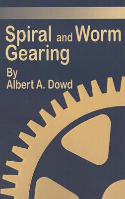Spiral and Worm Gearing by Albert A. Dowd