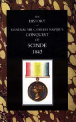 History of General Sir Charles Napier's Conquest of Scinde by W F P Napier