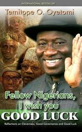 Fellow Nigerians, I Wish You Good Luck by Temitope O Oyetomi