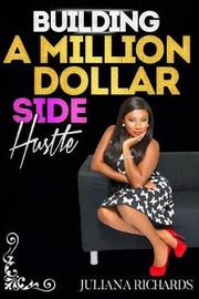 Building a Million Dollar Side Hustle by Juliana Richards